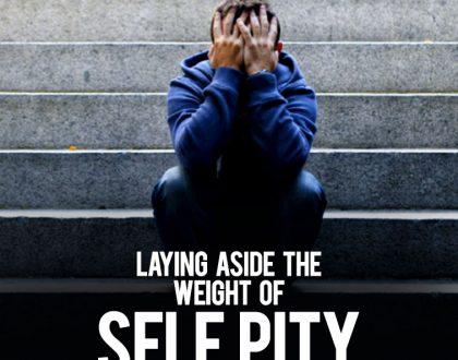 Laying Aside Self Pity