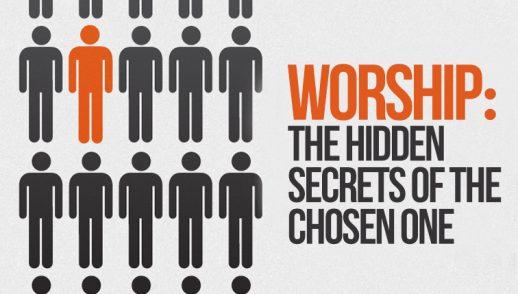Worship: Secrets of the Chosen one