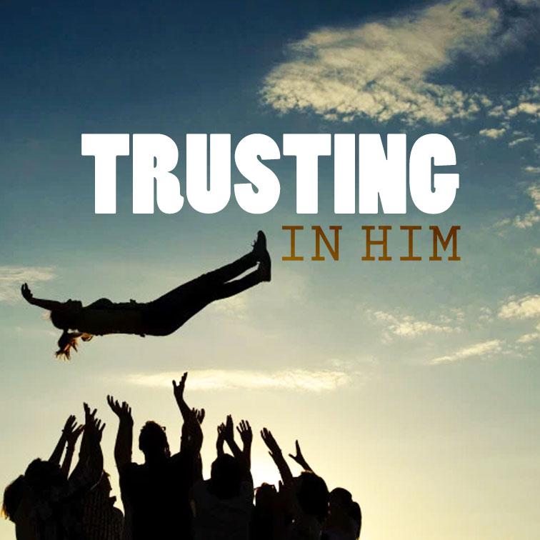 Trusting In Him