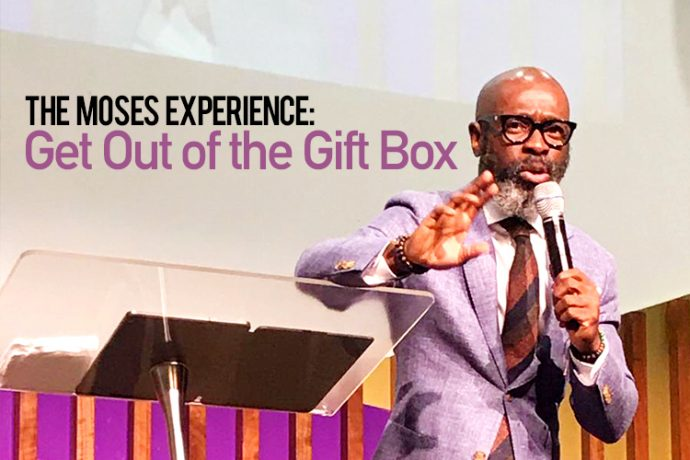 The Moses Experience: Get Out of the Gift Box