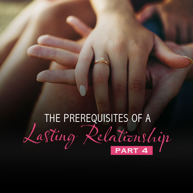 The Prerequisites of a Lasting Relationship (Part 4)