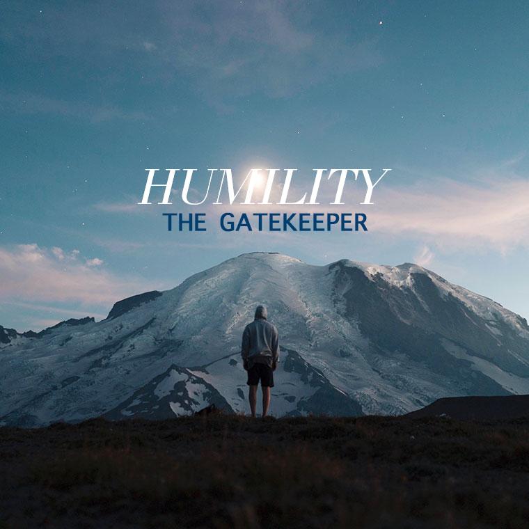 Humility - The Gatekeeper
