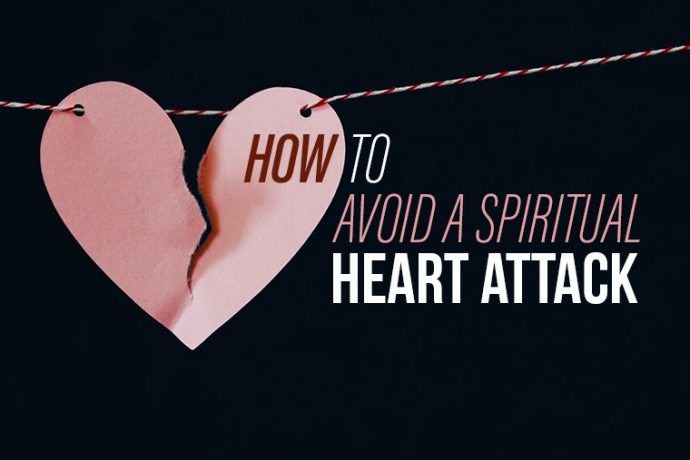 How to Avoid a Spiritual Heart Attack