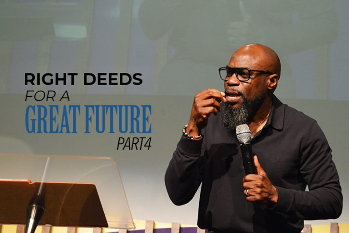 Right Deeds for a Great Future (Part 4)