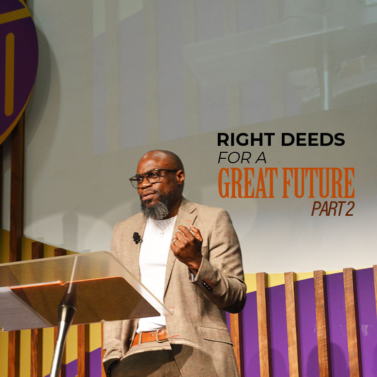 Right Deeds for a Great Future (Part 2)