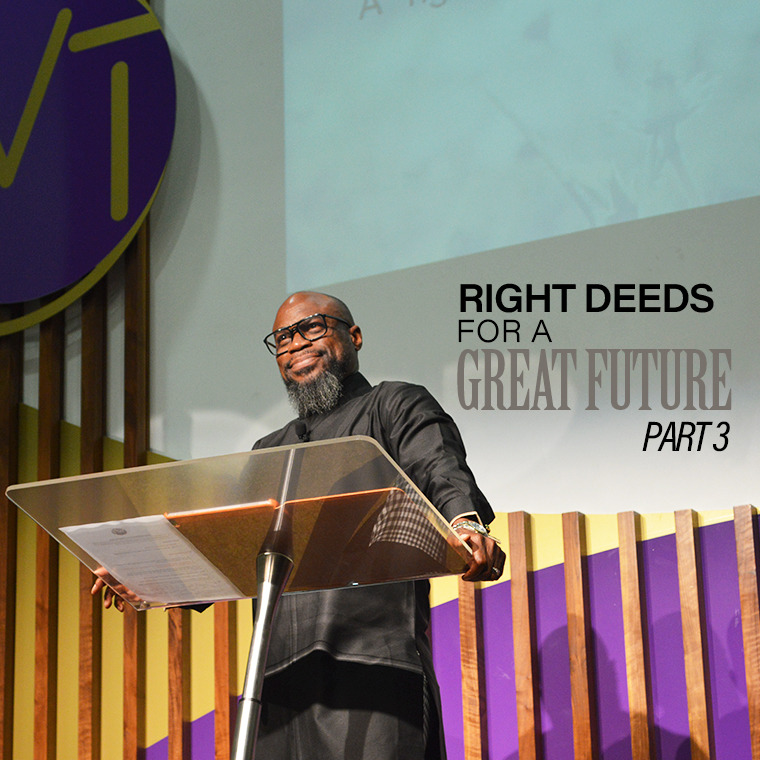 Right Deeds for a Great Future (Part 3)