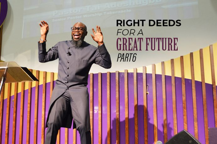 Right Deeds for a Great Future (Part 6)