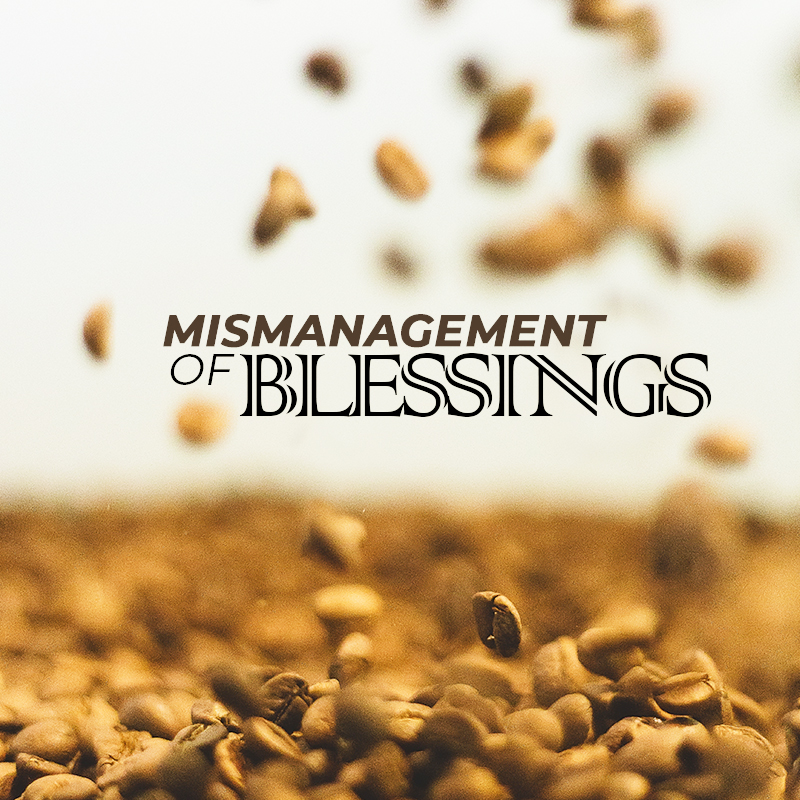 Mismanagement of Blessings