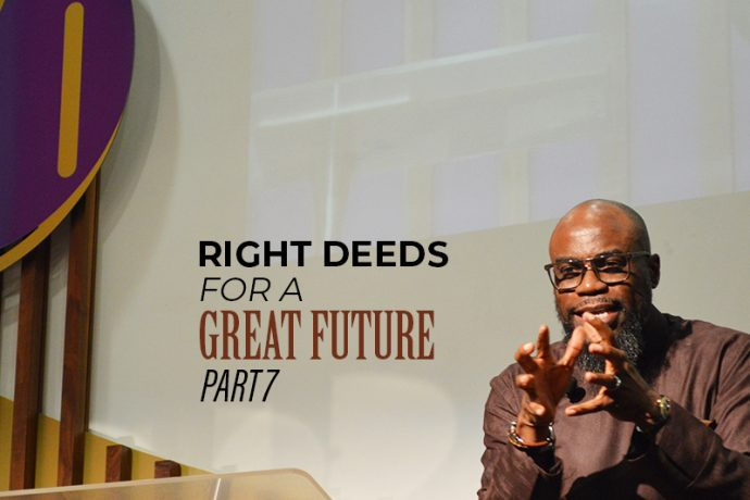 Right Deeds for a Great Future (Part 7)
