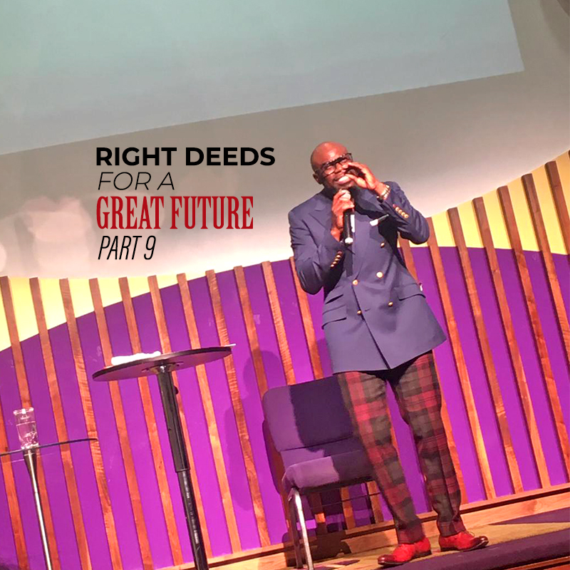 Right Deeds for a Great Future (Part 9)