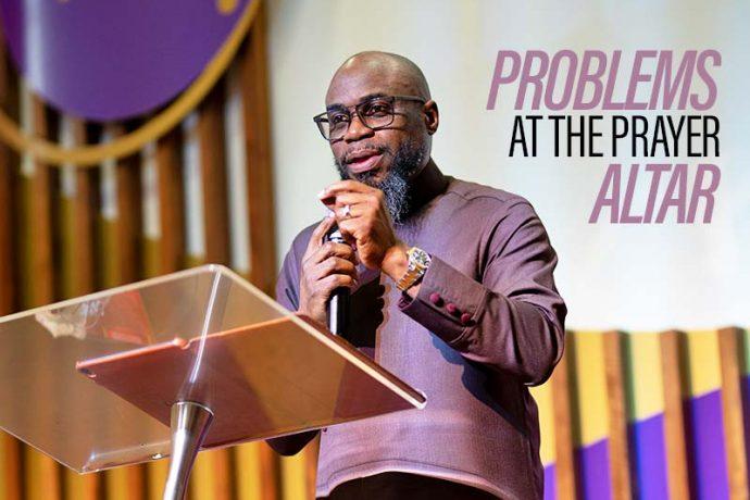 Problems at the Prayer Altar