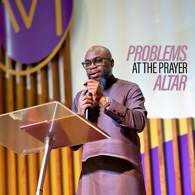 Problems at the Prayer Altar