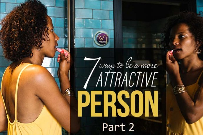 7 Ways to be a More Attractive Person (Part 2)