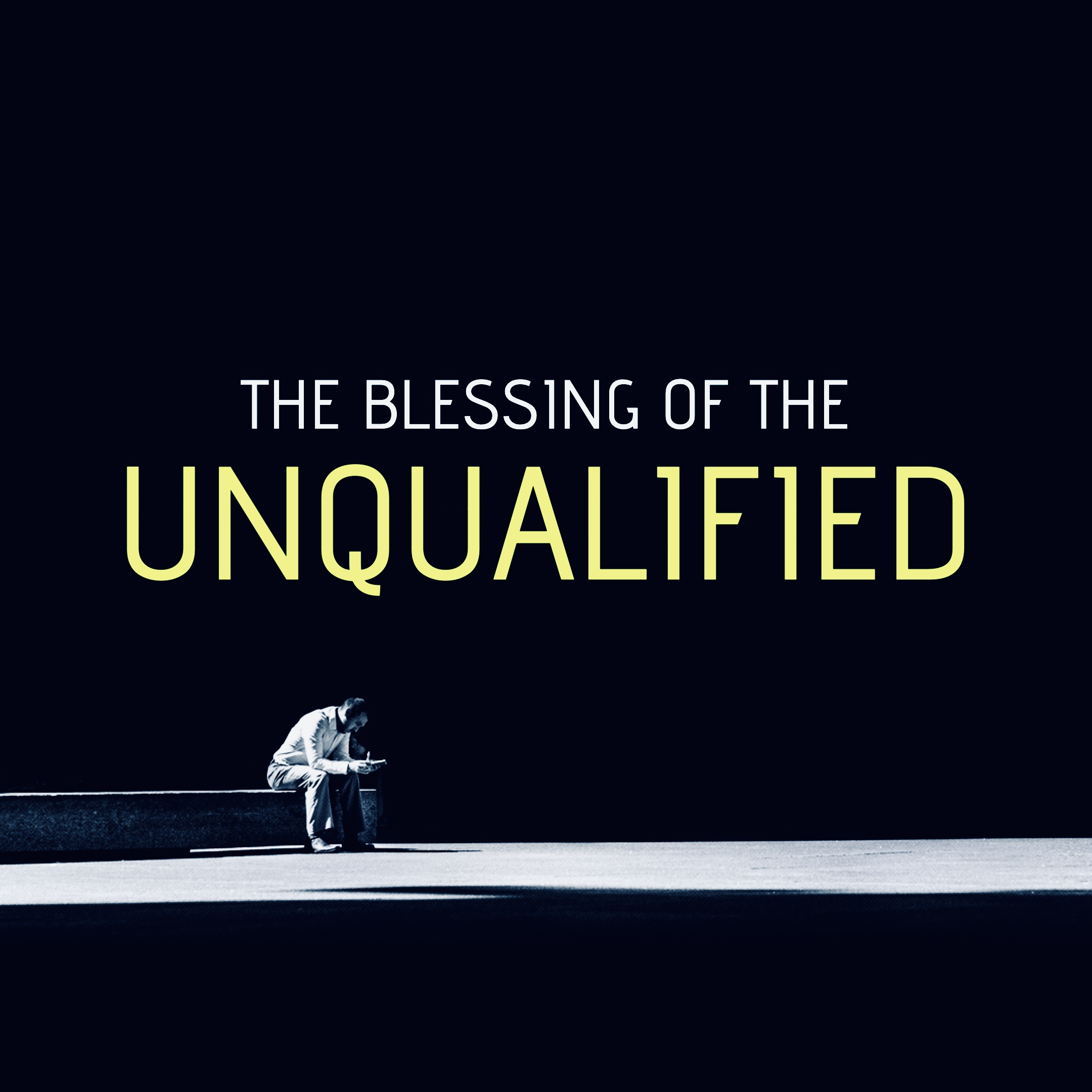 The Blessing of the Unqualified