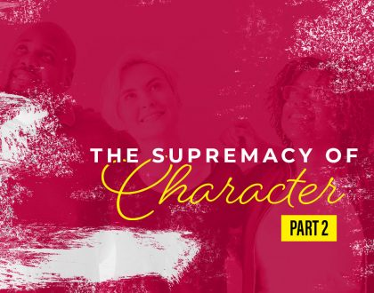 The Supremacy of Character (Part 2)