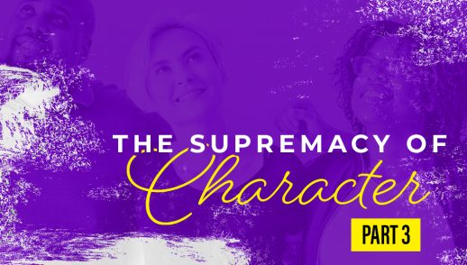 The Supremacy of Character (Part 3)