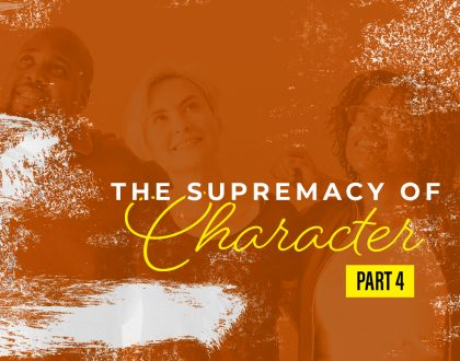 The Supremacy of Character (Part 4)