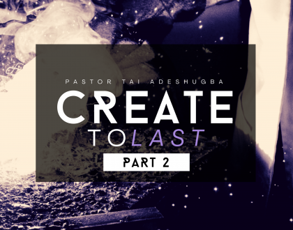 Create To Last (Part 2)
