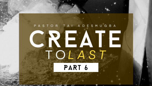 Create To Last (Part 6)