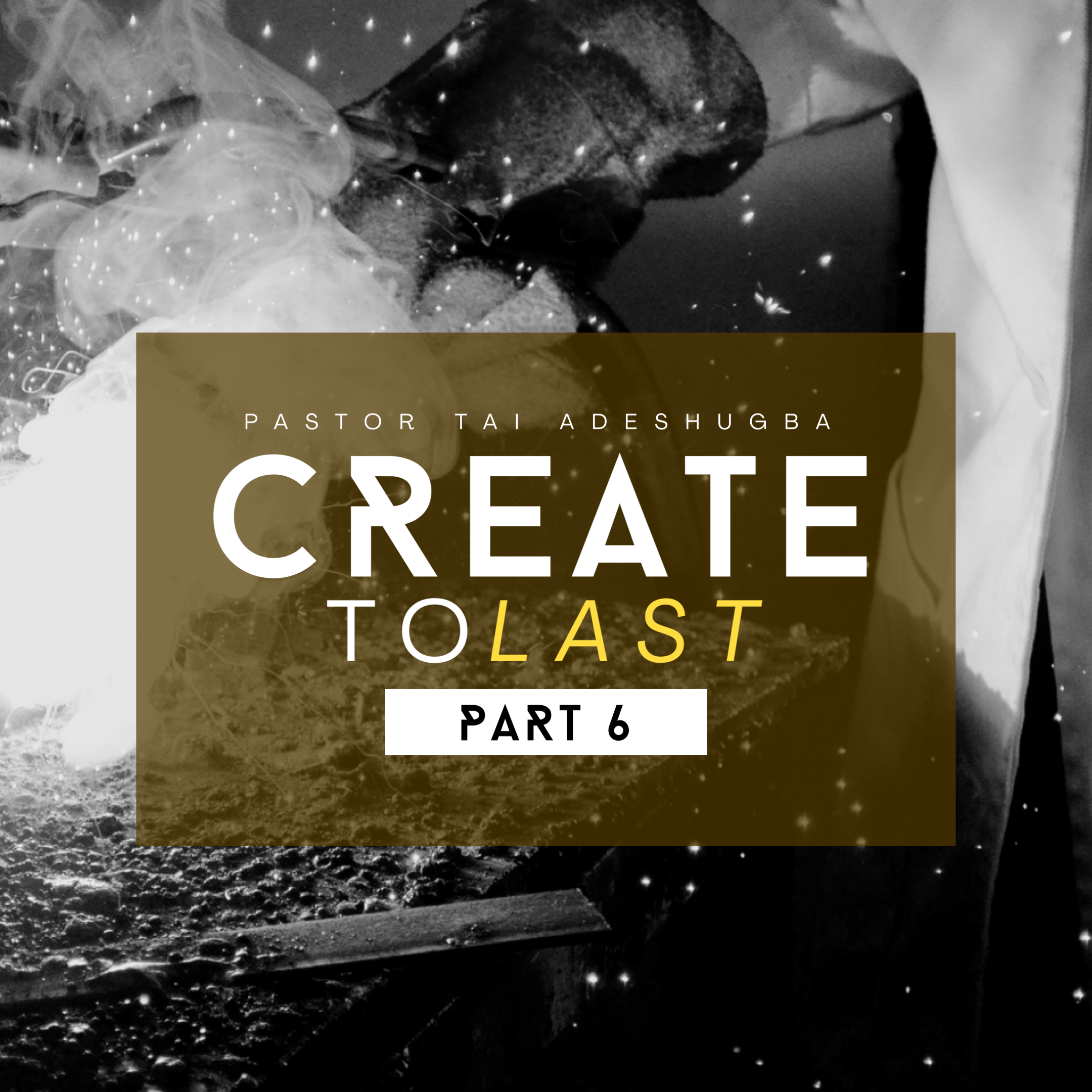 Create To Last (Part 6)
