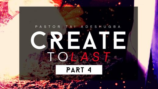 Create To Last (Part 4)