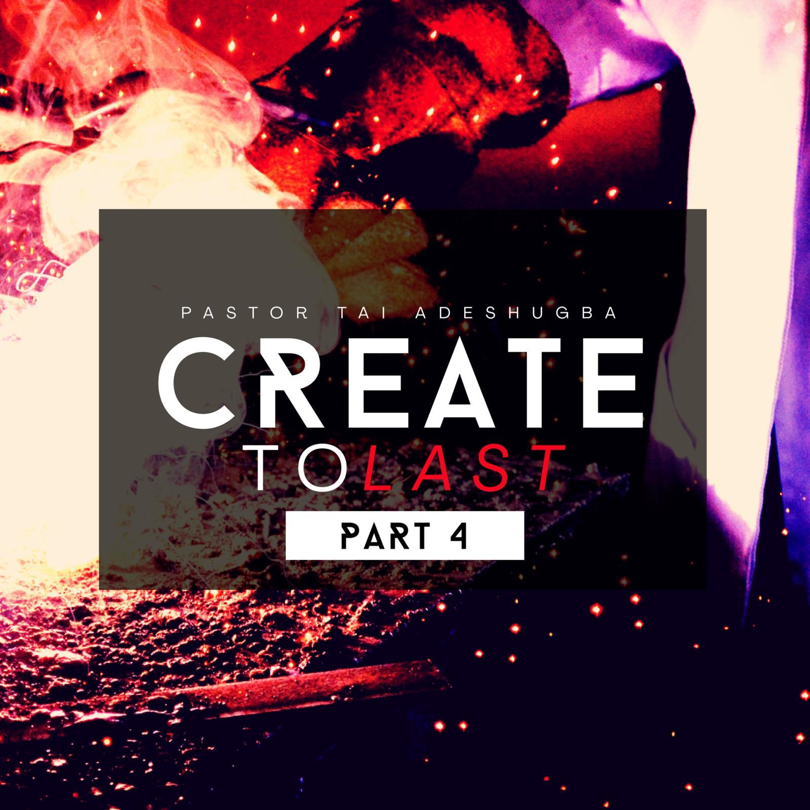 Create To Last (Part 4)