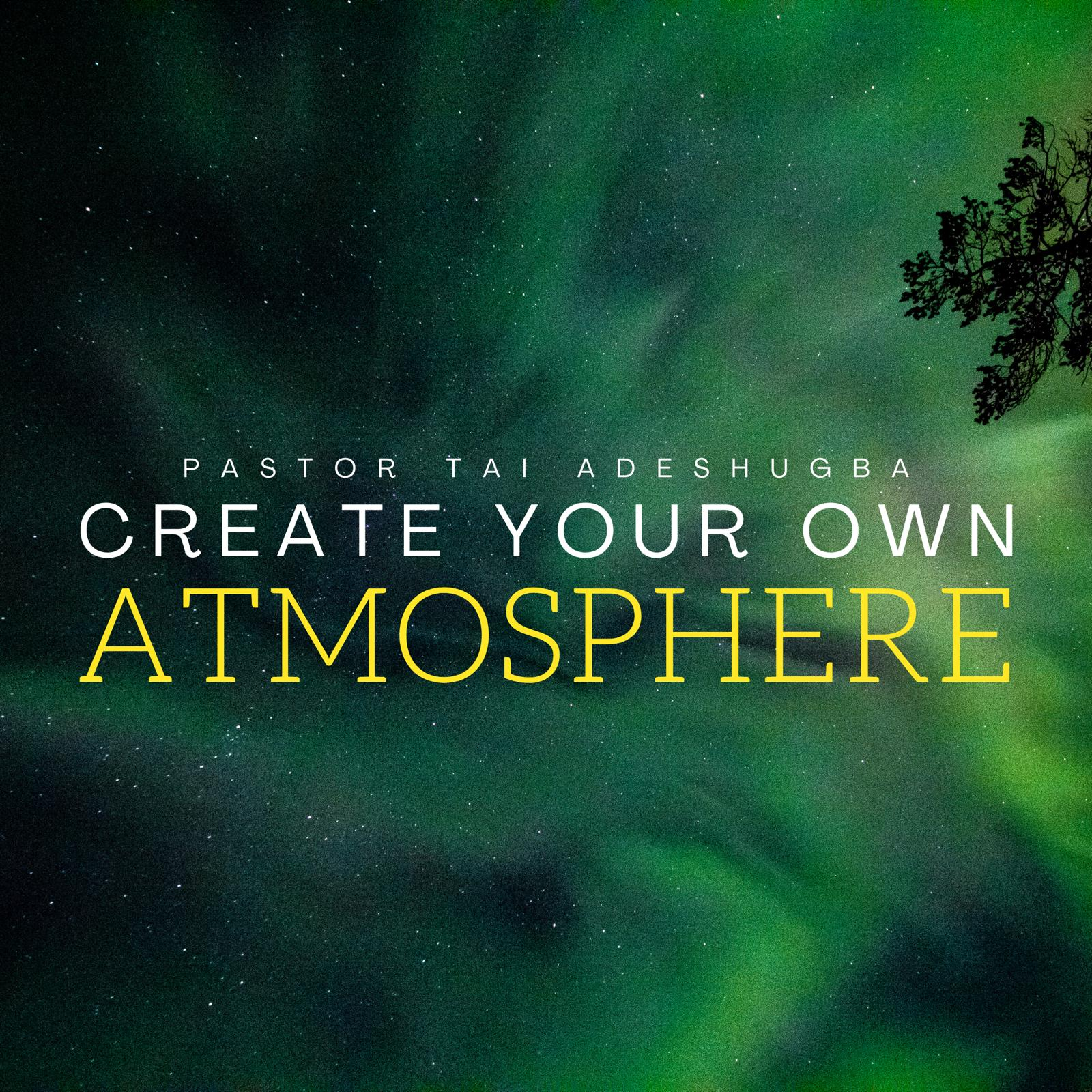 Create Your Own Atmosphere (Part 1)