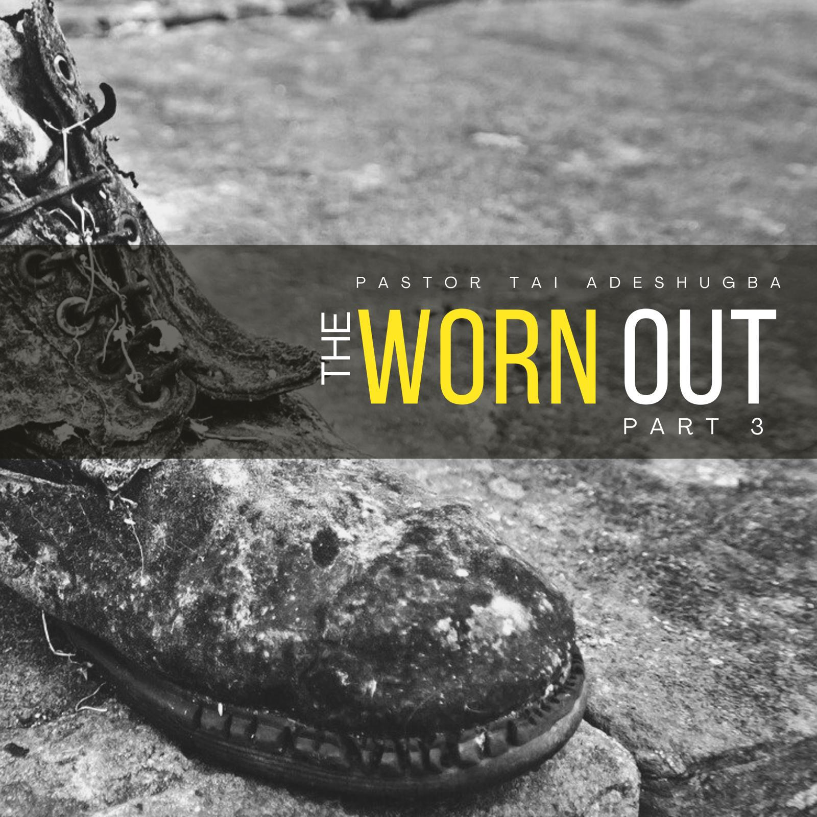 The Worn Out (Part 3)