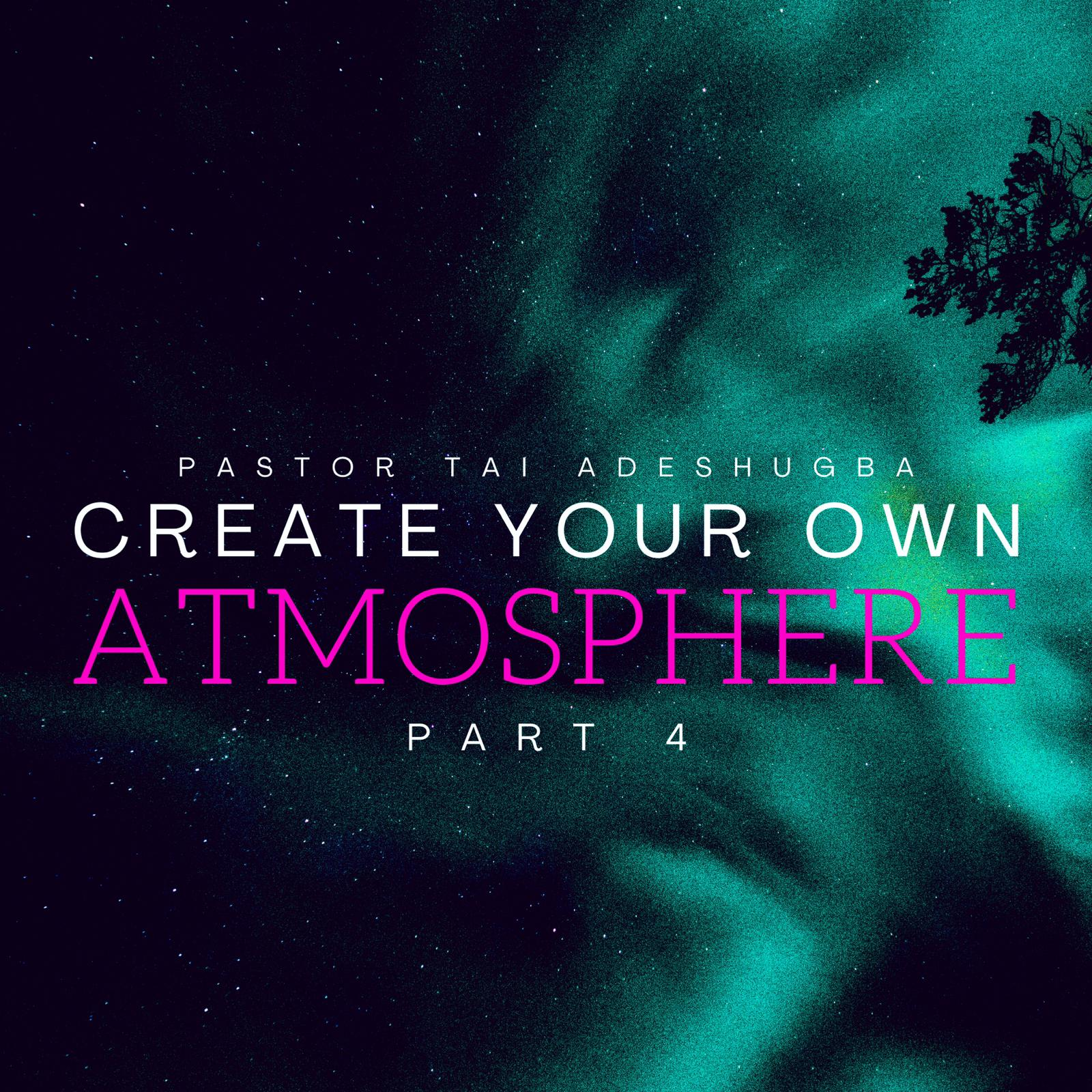 Create Your Own Atmosphere (Part 4)