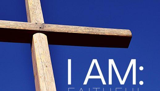 I Am Faithful
