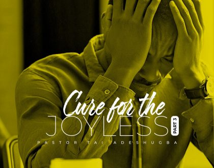 Cure for the Joyless (Part 3)