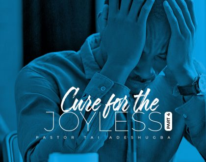 Cure for the Joyless (Part 4)
