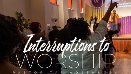 Interruptions To Worship (Part 1)