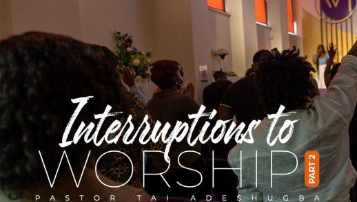 Interruptions To Worship (Part 2)
